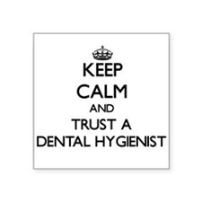 Keep Calm and Trust a Dental Hygienist Sticker