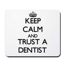 Keep Calm and Trust a Dentist Mousepad