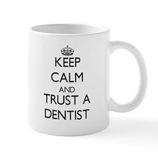 Keep Calm and Trust a Dentist Mugs