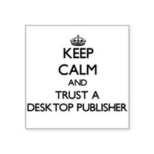 Keep Calm and Trust a Desktop Publisher Sticker