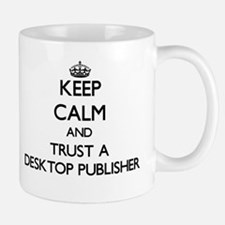 Keep Calm and Trust a Desktop Publisher Mugs
