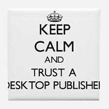 Keep Calm and Trust a Desktop Publisher Tile Coast