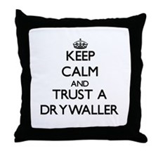 Keep Calm and Trust a Drywaller Throw Pillow