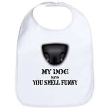 My dog says you smell funny Bib