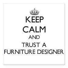 Keep Calm and Trust a Furniture Designer Square Ca