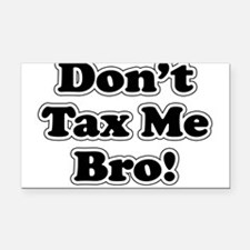 Dont tax me bro Rectangle Car Magnet