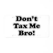 Dont tax me bro Aluminum License Plate