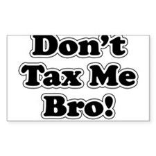 Dont tax me bro Decal