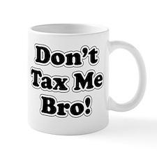 Dont tax me bro Mug