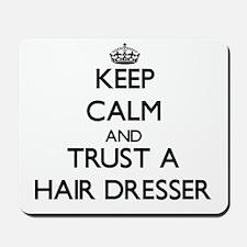 Keep Calm and Trust a Hair Dresser Mousepad