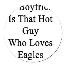 My Boyfriend Is That Hot Guy Who  Round Car Magnet