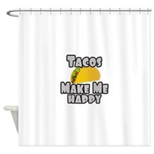 Tacos Make Me Happy Shower Curtain