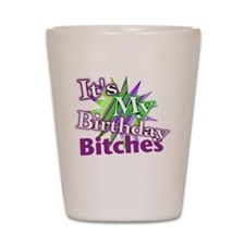 Its My Birthday Bitches Shot Glass