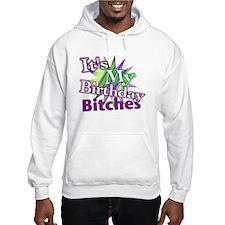 Its My Birthday Bitches Hoodie