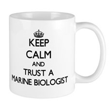 Keep Calm and Trust a Marine Biologist Mugs