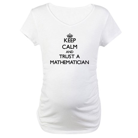 Keep Calm and Trust a Maamatician Maternity T-Shir