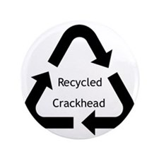 """Recycled Crackhead 3.5"""" Button"""