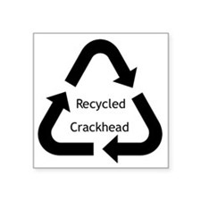 "Recycled Crackhead Square Sticker 3"" x 3"""