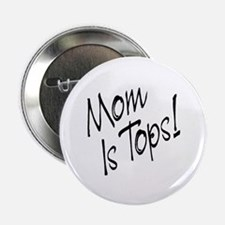 Mom is Tops! Button