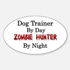 Dog Trainer/Zombie Hunter Sticker (Oval)