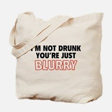 I'm Not Drunk, You're Just Blurry Tote Bag