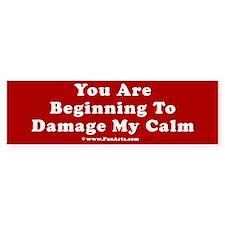 Damage My Calm Bumper Sticker