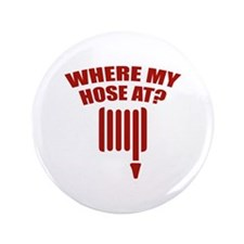 """Where My Hose At? 3.5"""" Button"""