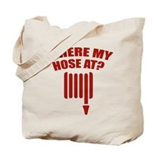 Where My Hose At? Tote Bag