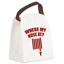 Where My Hose At? Canvas Lunch Bag