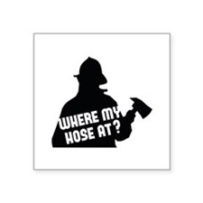 "Where My Hose At? Square Sticker 3"" x 3"""