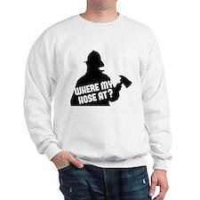 Where My Hose At? Sweatshirt
