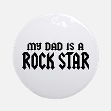 My Dad is a Rock Star Ornament (Round)