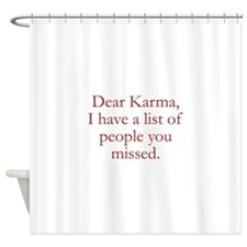 Dear Karma Shower Curtain