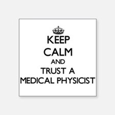 Keep Calm and Trust a Medical Physicist Sticker