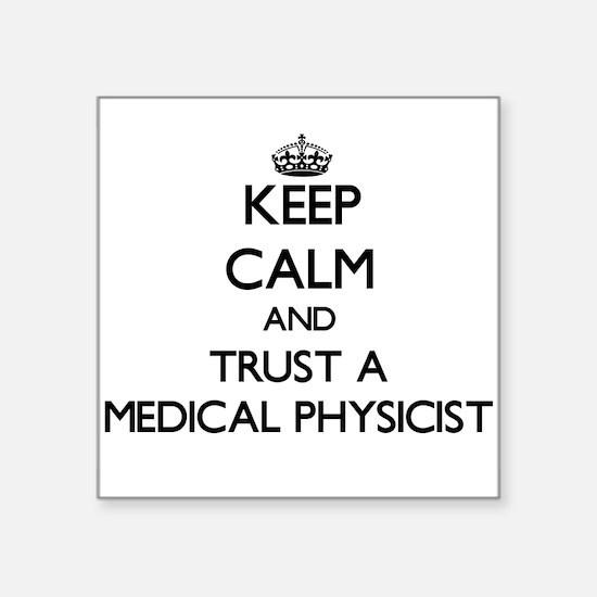 Keep Calm and Trust a Medical Physicist Sticker