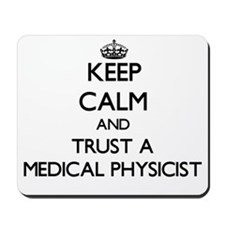 Keep Calm and Trust a Medical Physicist Mousepad