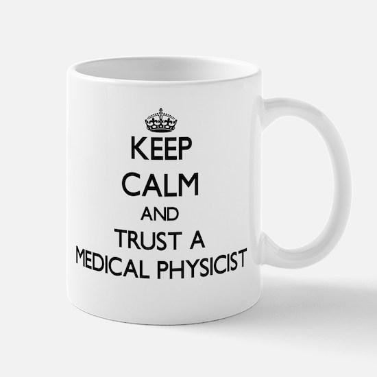 Keep Calm and Trust a Medical Physicist Mugs