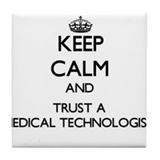 Keep Calm and Trust a Medical Technologist Tile Co