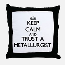 Keep Calm and Trust a Metallurgist Throw Pillow