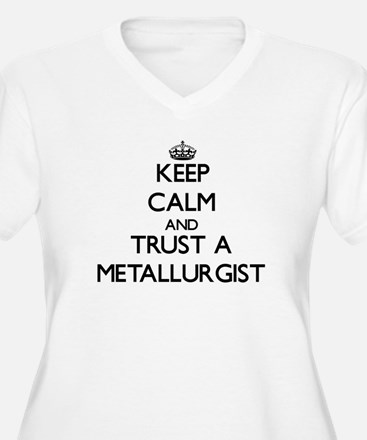 Keep Calm and Trust a Metallurgist Plus Size T-Shi