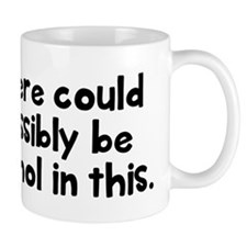There could be alcohol in this Mug
