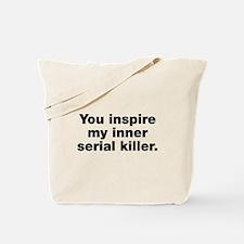 You inspire my serial killer Tote Bag