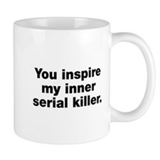 You inspire my serial killer Mug