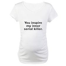 You inspire my serial killer Shirt