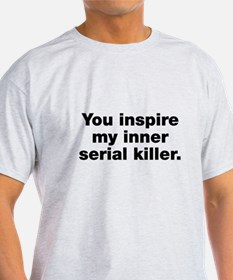 You inspire my serial killer T-Shirt