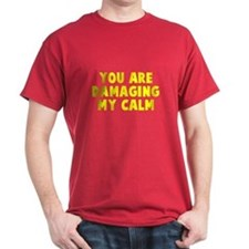 You are damaging my calm T-Shirt