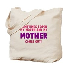 My mother comes out Tote Bag