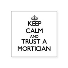 Keep Calm and Trust a Mortician Sticker