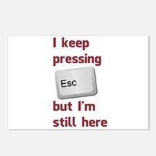 I Keep Pressing The Escape Key But Im Still Here P