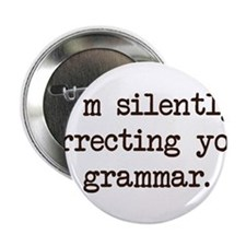 "Im Silently Correcting Your Grammar. 2.25"" Button"